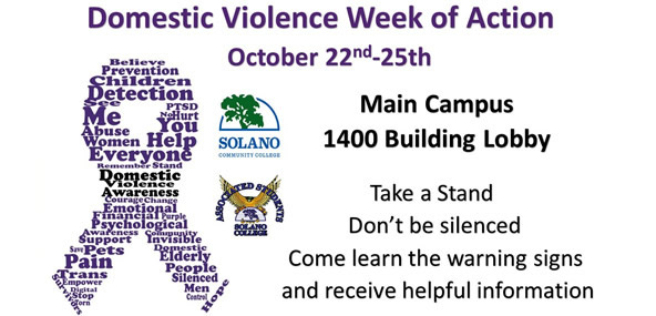 Domestic Violence Week of Action. October 22 - 25. Main Campus, 1400 Building Lobby. Take a Stand, Don't be silenced, Come learn the warning signs and receive helpful information.