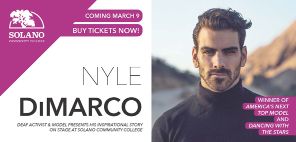 Coming March 9th. Buy tickets Now! Nyle Dimarco, deaf activist and model presents his inspirational story on stage at Solano Community College. Winner of America's Top Model and Dancing with the Stars.
