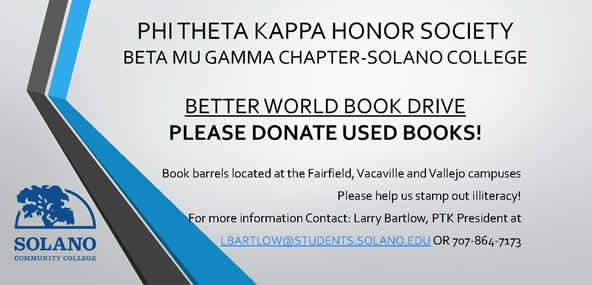 Phi Theta Kappa Honor Society, Beta Mu Gamma Chapter - Solano Community College. Better World Book Drive. Please Donate Used Books! Book barrels located at the Fairfield, Vacaville and Vallejo campuses. Please help us stamp out illiteracy! For more information contact Larry Bartlow, PTK President, at LBartlow@students.solano.edu or 707-864-7173.